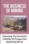 The Business Of Mining: Assessing The Economic Viability Of Prospective Operating Mines: Technical Changes And Development Cover Image