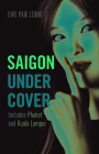Saigon Undercover: Includes Phuket and Kuala Lumpur Cover Image