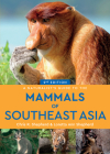 A Naturalist's Guide to the Mammals of Southeast Asia (Naturalists' Guides) Cover Image