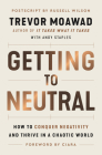 Getting to Neutral: How to Conquer Negativity and Thrive in a Chaotic World Cover Image