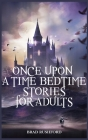 Once Upon a Time-Bedtime Stories For Adults: Relaxing Sleep Stories For Every Day Guided Meditation. A Mindfulness Guide For Beginners To Say Stop Anx Cover Image
