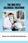 The Multiple Sclerosis Treatment: Ways To Live With MS Positively: How To Fight Multiple Sclerosis Cover Image