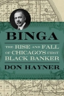 Binga: The Rise and Fall of Chicago's First Black Banker (Second to None: Chicago Stories) Cover Image