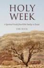 Holy Week: A Spiritual Guide from Palm Sunday to Easter Cover Image