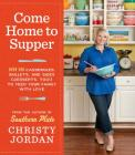 Come Home to Supper: Over 200 Casseroles, Skillets, and Sides (Desserts, Too!) to Feed Your Family with Love Cover Image