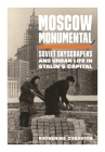 Moscow Monumental: Soviet Skyscrapers and Urban Life in Stalin's Capital Cover Image