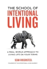 The School of Intentional Living: A Real-World Approach to Living Life on Your Terms Cover Image