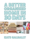 A Better Organised Home in 30 Days Cover Image