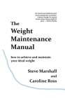 The Weight Maintenance Manual: How to achieve and maintain your ideal weight Cover Image