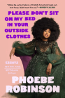 Please Don't Sit on My Bed in Your Outside Clothes: Essays Cover Image