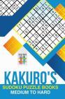 Kakuro's Sudoku Puzzle Books Medium to Hard Cover Image