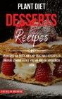 Plant Diet Desserts Recipes: 55 Recipes for Tasty and Easy Vegetable Desserts to Prepare at Home even if You Are not an Experienced Cook Cover Image