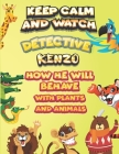keep calm and watch detective Kenzo how he will behave with plant and animals: A Gorgeous Coloring and Guessing Game Book for Kenzo /gift for Kenzo, t Cover Image