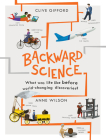 Backward Science: What was life like before world-changing discoveries? Cover Image
