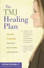 The Tmj Healing Plan: Ten Steps to Relieving Persistent Jaw, Neck and Head Pain (Positive Options for Health) Cover Image