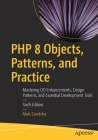 PHP 8 Objects, Patterns, and Practice: Mastering Oo Enhancements, Design Patterns, and Essential Development Tools Cover Image