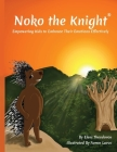 Noko The Knight: Empowering Kids to Embrace their Emotions Effectively Cover Image