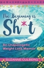The Beginning is Sh*t: An Unapologetic Weight Loss Memoir Cover Image