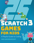 25 Scratch 3 Games for Kids: A Playful Guide to Coding Cover Image