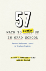 57 Ways to Screw Up in Grad School: Perverse Professional Lessons for Graduate Students Cover Image