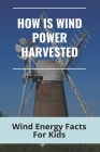 How Is Wind Power Harvested: Wind Energy Facts For Kids: Water Energy For Kids Cover Image