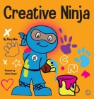 Creative Ninja: A STEAM Book for Kids About Developing Creativity Cover Image