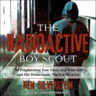 The Radioactive Boy Scout Lib/E: The Frightening True Story of a Whiz Kid and His Homemade Nuclear Reactor Cover Image