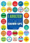 I Adulted!: Stickers for Grown-Ups Cover Image