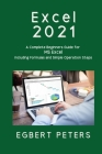 Excel 2021: A Complete Beginners Guide for MS Excel including Formulas and Simple Operations Steps Cover Image