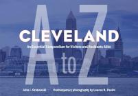 Cleveland A to Z: An Essential Compendium for Visitors and Residents Alike Cover Image