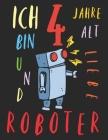 Ich bin 4 Jahre alt und liebe Roboter: Das Malbuch für Kinder, die Roboter lieben Cover Image