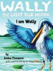 I am Wally (Wally the Great Blue Heron #1) Cover Image