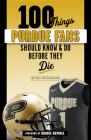 100 Things Purdue Fans Should Know & Do Before They Die (100 Things...Fans Should Know) Cover Image