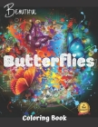 Beautiful Butterflies Coloring Book: Beautiful Butterflies to color: a Coloring Book for Adults and Kids with Fantastic Drawings of Butterflies and Fl Cover Image