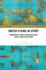 Match-Fixing in Sport: Comparative Studies from Australia, Japan, Korea and Beyond (Routledge Research in Sport and Corruption) Cover Image