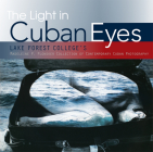 The Light in Cuban Eyes: Lake Forest College's Madeleine P. Plonsker Collection of Contemporary Cuban Photography Cover Image