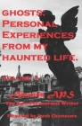 Ghosts: Personal Encounters from My Haunted Life. Volume 1: Volume 1 Foreward by Sarah Chumacero LLIFS Cover Image