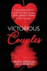Victorious Couples: A Small Group Guide for Couples Who Desire Greater Love, Grace & Peace in Their Marriages Cover Image