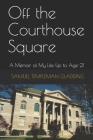 Off the Courthouse Square: A Memoir of My Life Up to Age 21 Cover Image