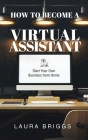 How to Become a Virtual Assistant: Start Your Own Business from Home Cover Image