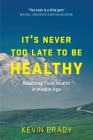 It's Never Too Late to Be Healthy: Reaching Peak Health in Middle Age Cover Image