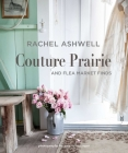 Rachel Ashwell Couture Prairie: and flea market finds Cover Image