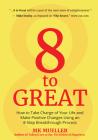 8 to Great: How to Take Charge of Your Life and Make Positive Changes Using an 8-Step Breakthrough Process (Inspiration, Resilienc Cover Image