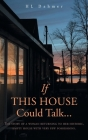 If This House Could Talk....: The story of a woman returning to her historic, empty house with very few possessions. Cover Image