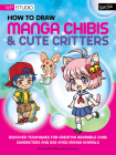 How to Draw Manga Chibis & Cute Critters: Discover techniques for creating adorable chibi characters and doe-eyed manga animals (Walter Foster Studio) Cover Image