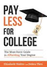 Pay Less for College: The Must-Have Guide to Affording Your Degree Cover Image