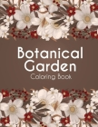 Botanical Garden Coloring Book: An Adult Coloring Book with Flower Collection, Bouquets, Wreaths, Swirls, Floral, Patterns, Stress Relieving Flower De Cover Image
