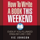 How to Write a Book This Weekend, Even If You Flunked English Like I Did Lib/E Cover Image