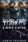 Escape From Tarkov Game Guide: Suitable for beginner and advanced players that need help with the basics as well as information about the maps, looti Cover Image