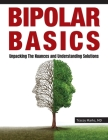 Bipolar Basics: : Unpacking the Nuances and Understanding Solutions Cover Image